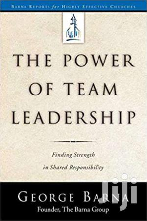 The Power Of Team Leadership-george Barna | Books & Games for sale in Nairobi, Nairobi Central