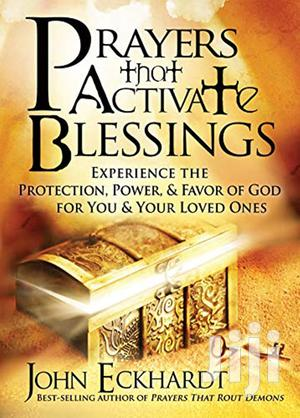 Prayers That Activate Blessings: Experience The - John Eck | Books & Games for sale in Nairobi, Nairobi Central