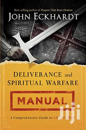 Deliverance and Spiritual Warfare Manual-  John Eckhardt   Books & Games for sale in Nairobi, Nairobi Central