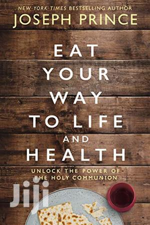 Eat Your Way to Life and Health: Unlock the -Joseph Prince | Books & Games for sale in Nairobi, Nairobi Central