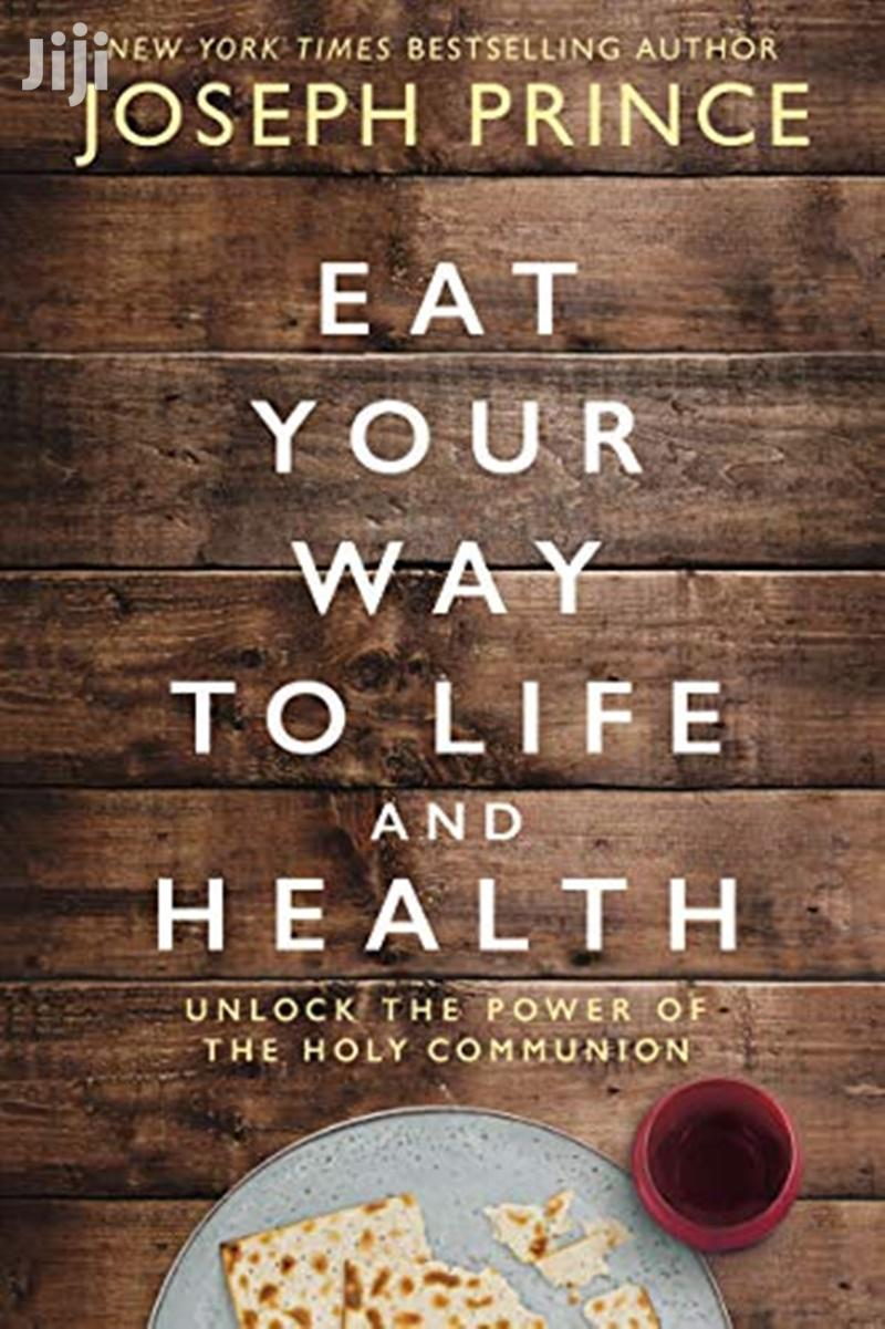 Eat Your Way to Life and Health: Unlock the -Joseph Prince