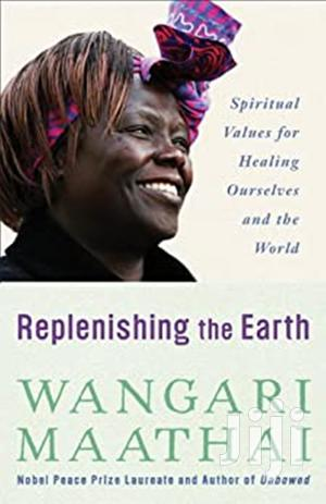 Replenishing The Earth: Spiritual Values -wangari Maathai   Books & Games for sale in Nairobi, Nairobi Central