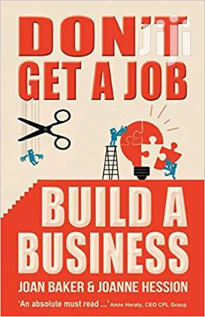 Don't Get a Job Build a Business- Baker and Joanne Hession | Books & Games for sale in Kirinyaga, Kerugoya