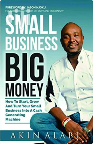 Small Business Big Money -Akin Alabi | Books & Games for sale in Nairobi, Kileleshwa