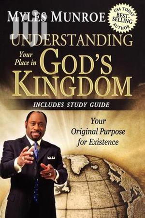 Understanding Your Place in God's Kingdom-Myles Munroe | Books & Games for sale in Nairobi, Nairobi Central
