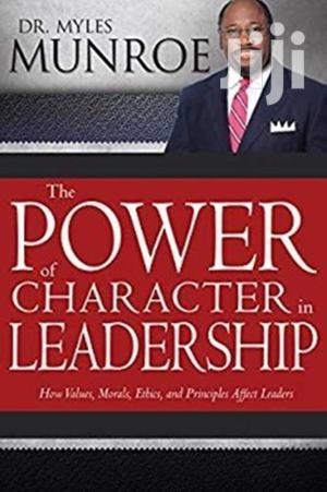The Power of Character in Leadership-  Myles Munroe | Books & Games for sale in Nairobi, Nairobi Central