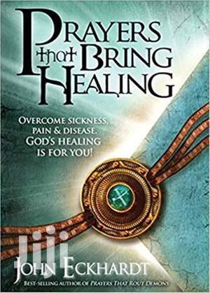 Prayers That Bring Healing- John Eckhardt | Books & Games for sale in Nairobi, Nairobi Central