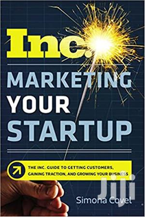 Marketing Your Startup: The Inc. Guide To Getting Customers, | Books & Games for sale in Busia, Burumba