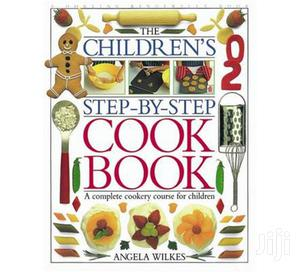 Children's Step-By-Step Cookbook: A Complete Cookery Course | Books & Games for sale in Kisumu Central, Market Milimani