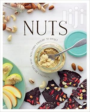 Nuts: Nutritious Recipes With Nuts From Salty Or Spicy To Sw | Books & Games for sale in Mombasa, Nyali