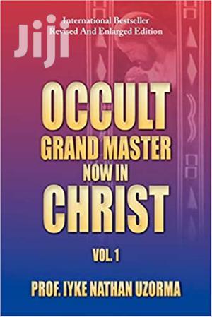 Occult Grand Master Now In Christ: Vol. 1-prof Iyke Nathan U   Books & Games for sale in Kiambu, Juja