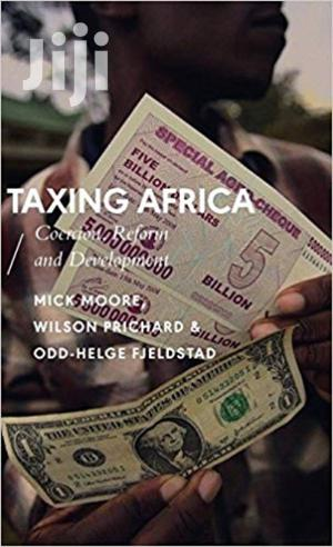 Taxing Africa: Coercion, Reform And Development (African Arguments)   Books & Games for sale in Nairobi, Nairobi Central