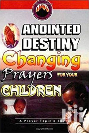 Anointed Destiny Changing Prayers for Your Children | Books & Games for sale in Nairobi, Nairobi Central