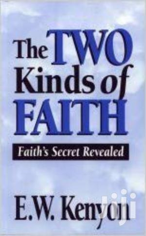 The Two Kinds Of Faith - E.W Kenyon   Books & Games for sale in Nairobi, Nairobi Central