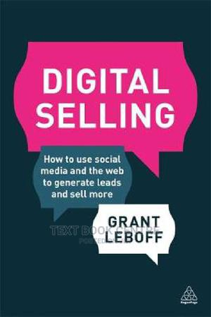 Digital Selling: How To Use Social Media And The Web To Generate Leads And... | Books & Games for sale in Nairobi, Nairobi Central