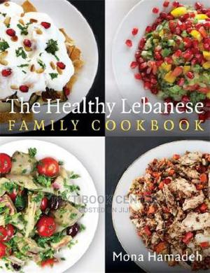 The Healthy Lebanese Family Cookbook: Using Authentic Lebanese Superfoods In... | Books & Games for sale in Nairobi, Nairobi Central