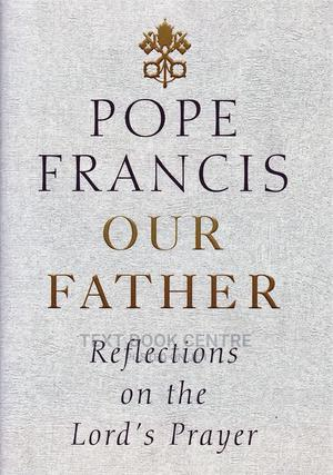 Pope Francis: Our Father   Books & Games for sale in Nairobi, Nairobi Central