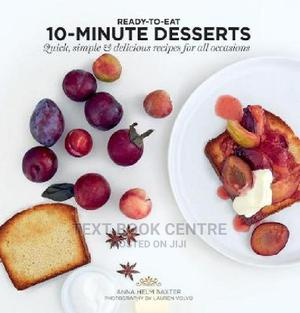10-minute Desserts: Quick, Simple & Delicious Recipes For All Occasions | Books & Games for sale in Nairobi, Nairobi Central