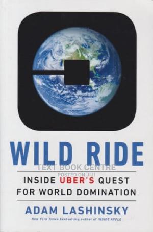 Wild Ride: Inside Uber's Quest World Domination | Books & Games for sale in Nairobi, Nairobi Central