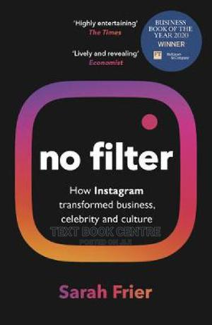 No Filter: The Inside Story Of Instagram - Winner Of The FT Business Book Of... | Books & Games for sale in Nairobi, Nairobi Central