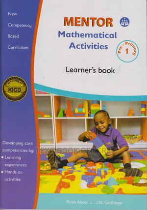 Mentor Mathematical Activities Learner's PP1 | Books & Games for sale in Nairobi, Nairobi Central