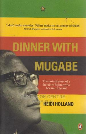 Dinner With Mugabe: The Untold Story Of A Freedom Fighter Who Became A Tyrant | Books & Games for sale in Nairobi, Nairobi Central