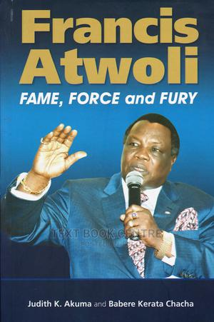 Francis Atwoli: Fame, Force And Fury   Books & Games for sale in Nairobi, Nairobi Central