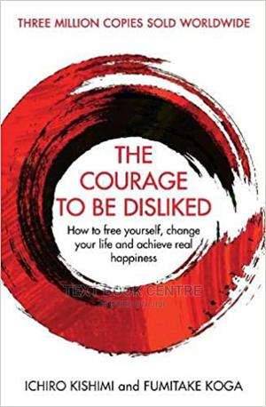 The Courage To Be Disliked: How To Free Yourself, Change Your Life And...   Books & Games for sale in Nairobi, Nairobi Central