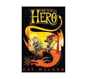 How to Be a Hero- Cat Weldon   Books & Games for sale in Kajiado, Kitengela