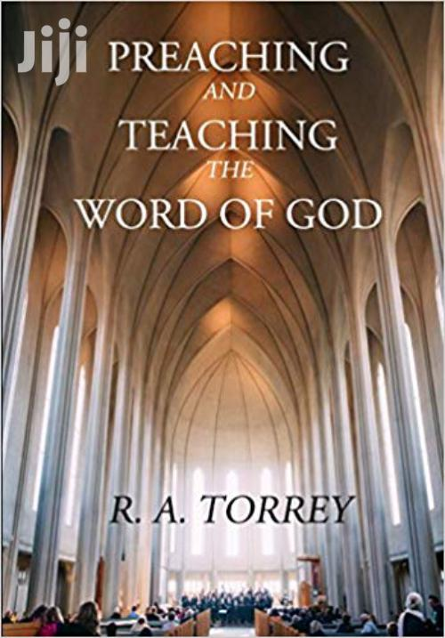 Preaching And Teaching The Word Of God R A Torrey