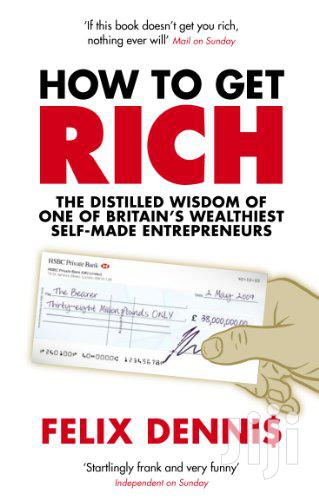 How To Get Rich- Felix Dennis