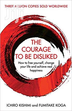 The Courage To Be Disliked - Ichiro Kishimi And Fumitake Koga | Books & Games for sale in Nairobi, Nairobi Central