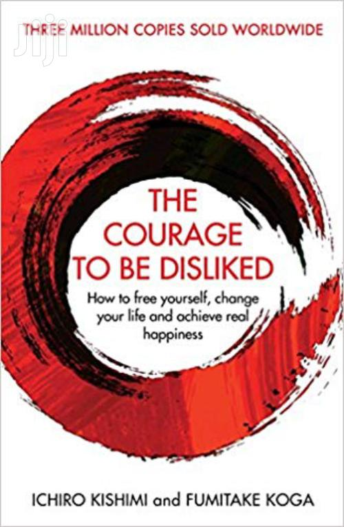 The Courage To Be Disliked - Ichiro Kishimi And Fumitake Koga