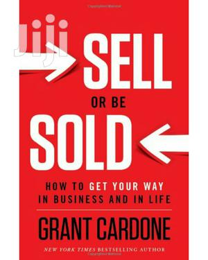 Grant Cardone~Sell or Be Sold~Business~Marketing~Money~Finance~ Ebooks | Books & Games for sale in Nairobi, Nairobi Central