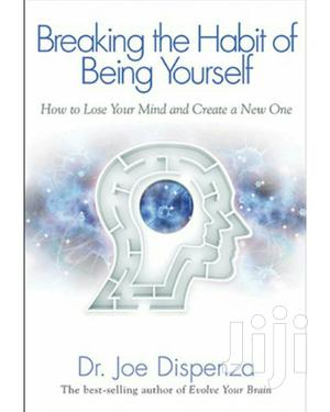Breaking the Habits of Being Yourself by Dr Joe Dispenza Ebooks   Books & Games for sale in Nairobi, Nairobi Central